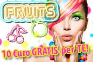 Slot FRUITS: 10€ di Bonus Gratis per te