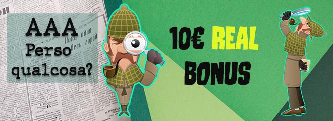 AAA Perso qualcosa? 10 € REAL bonus