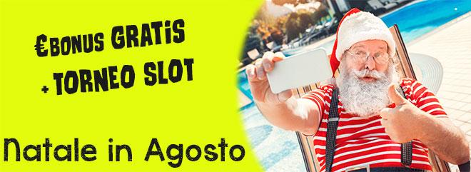 Natale in agosto 15 €Bonus gratis + torneo slotmachines montepremi 1.500 €Bonus